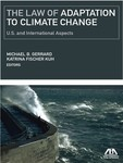 The Law of Adaptation to Climate Change: U. S. and International Aspects (edited by Michael B. Gerrard and Katrina Fisher Kuh)