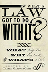 What's Law Got to Do With It? What Judges Do, Why They Do It, and What's at Stake (edited by Charles Gardner Geyh)