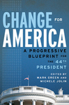 Change for America: A Progressive Blueprint for the 44th President (edited by Mark Green and Michele Jolin)