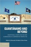 Guantánamo and Beyond : Exceptional Courts and Military Commissions in Comparative Perspective (edited by Fionnuala Ní Aoláin and Oren Gross)