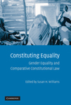 Constituting Equality Gender Equality and Comparative Constitutional Law (edited by Susan H. Williams)