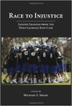 Race to Injustice: Lessons Learned from the Duke Lacrosse Rape Case (edited by Michael L. Seigel)