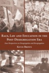 Race, Law and Education in the Post-Desegregation Era: Four Perspectives on Desegregation and Resegregation