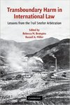 Transboundary Harm in International Law: Lessons from the Trail Smelter Arbitration (edited by Rebecca Bratspies and Russell Miller)
