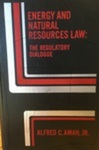 Energy and Natural Resources Law:  The Regulatory Dialogue