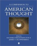A Companion to American Thought (edited by Richard Wightman Fox and James T. Kloppenberg)