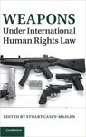 Weapons Under International Human Rights Law (edited by Stuart Casey-Maslen)