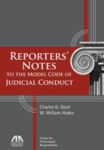 Reporter's Notes to the Model Code of Judicial Conduct (edited by Charles G. Geyh and W. William Hodes)