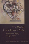 The Worlds Cause Lawyers Make: Structure and Agency in Legal Practice (edited by Austin Sarat and Stuart A. Scheingold)