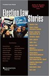 Election Law Stories (edited by Joshua A. Douglas and Eugene D. Mazo)