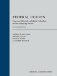 Federal Courts: Cases and Materials on Judicial Federalism and the Lawyering Process, 4th edition