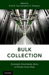 Bulk Collection: Systematic Government Access to Private-Sector Data by Fred H. Cate and James X. Dempsey