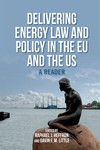 Delivering Energy Law and Policy in the EU and the US: A Reader (edited by Raphael J. Heffron, Gavin F. M. Little)