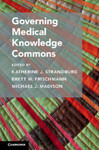 Governing Medical Knowledge Commons (edited by Katherine J. Strandburg, Betty  M. Frischmann, and Michael J. Madison)