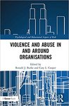 Violence and Abuse in and Around Organisations (edited by Ronald J. Burke and Cary L. Cooper) by Deborah A. Widiss