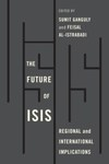 The Future of ISIS: Regional and International Implications by Feisal Amin Istrabadi and Sumit Ganguly Professor