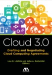 Cloud 3.0: Drafting and Negotiating Cloud Computing Agreements, edited by Lisa R. Lifshitz and John A. Rothchild