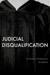 Judicial Disqualification: An Analysis of Federal Law, Third Edition by Charles G. Geyh