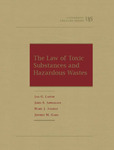 The Law of Toxic Substances and Hazardous Wastes by John S. Applegate, Jan G. Laitos, Mary Jane Angelo, and Jeffrey M. Gaba