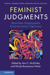 Feminist Judgments Rewritten Employment Discrimination Opinions (edited by Ann C. McGinley and Nicole Buonocore Porter) by Deborah A. Widiss
